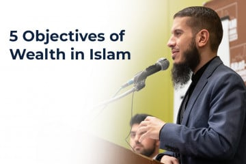 5 Objectives of Wealth in Islam