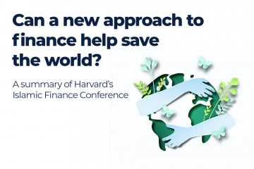 Can a new approach to finance help save the world? – A summary of Harvard's Islamic Finance Conference